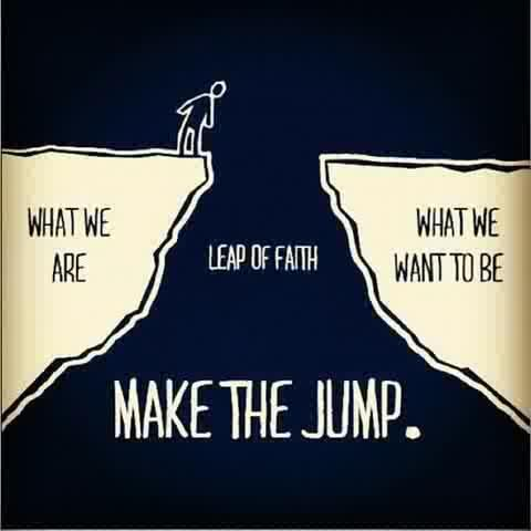 leap of faith make the jump where you want to be